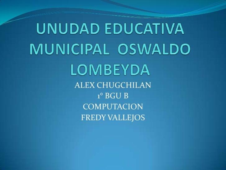ALEX CHUGCHILAN     1° BGU B  COMPUTACION FREDY VALLEJOS