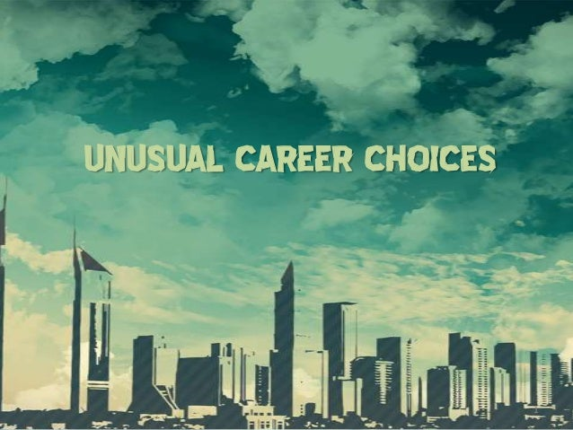 UNUSUAL CAREER CHOICES                         1