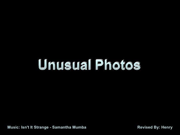 Unusual Photos Revised By: Henry Music: Isn't It Strange - Samantha Mumba