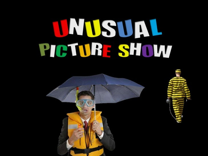 UNUSUAL<br />PICTURESHOW<br />