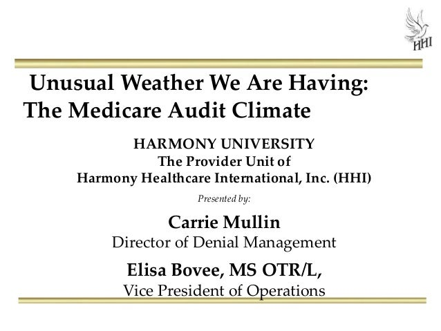 Unusual Weather We Are Having: The Medicare Audit Climate HARMONY UNIVERSITY The Provider Unit of Harmony Healthcare Inter...