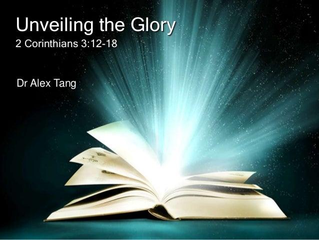 Unveiling the Glory2 Corinthians 3:12-18Dr Alex Tang