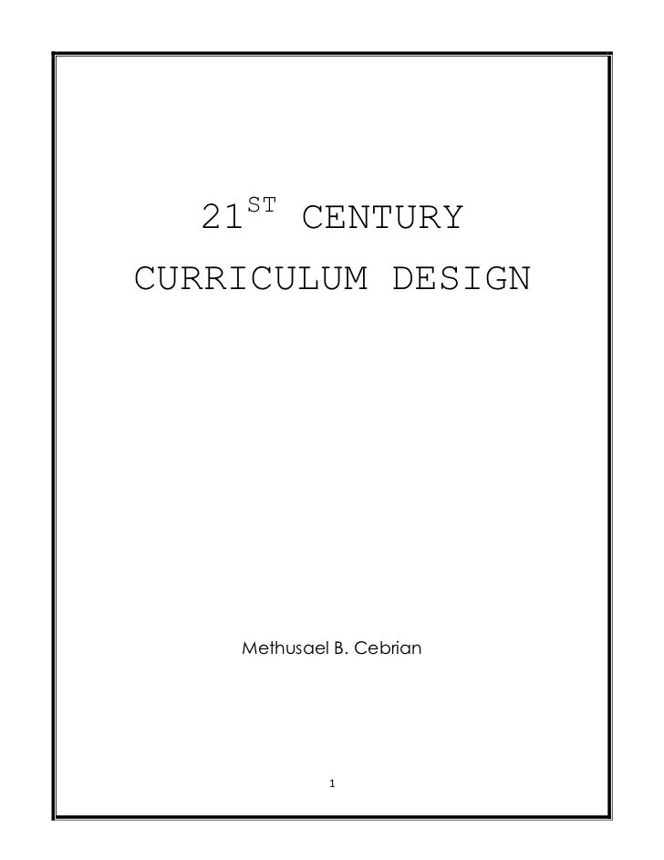 21ST CENTURY<br />CURRICULUM DESIGN<br />Methusael B. Cebrian<br />Table of Contents<br />                                ...