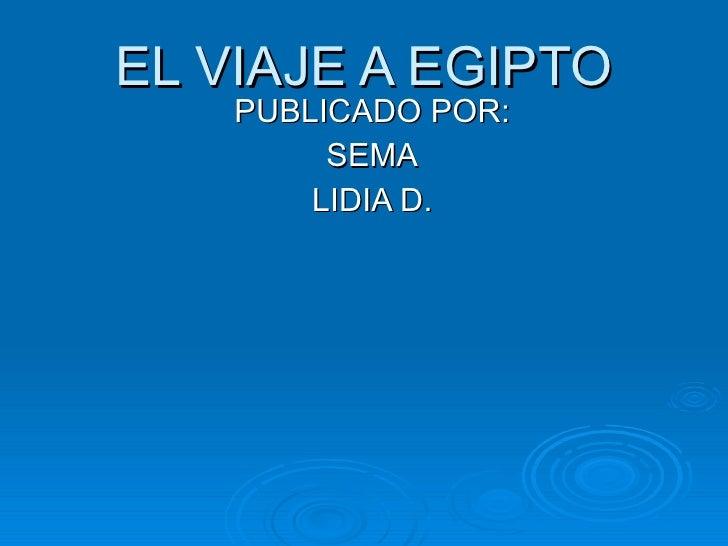 EL VIAJE A EGIPTO PUBLICADO POR: SEMA LIDIA D.