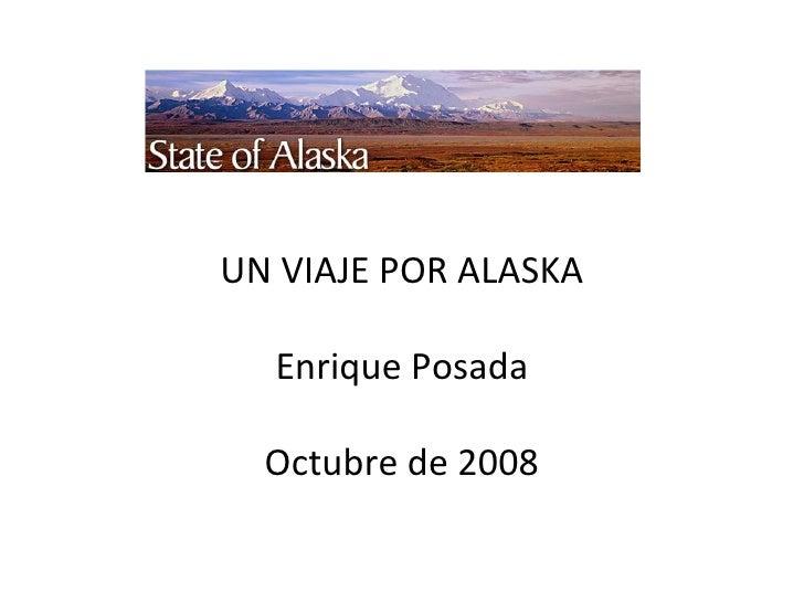 UN VIAJE POR ALASKA Enrique Posada Octubre de 2008
