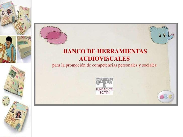 BANCO DE HERRAMIENTAS AUDIOVISUALES<br />para la promoción de competencias personales y sociales<br />