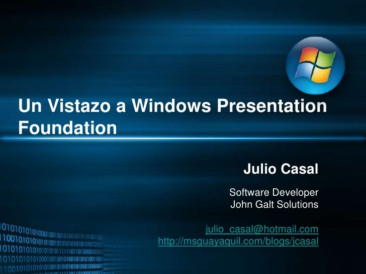 Un Vistazo a Windows Presentation Foundation<br />Julio Casal<br />Software Developer<br />John Galt Solutions<br />julio_...