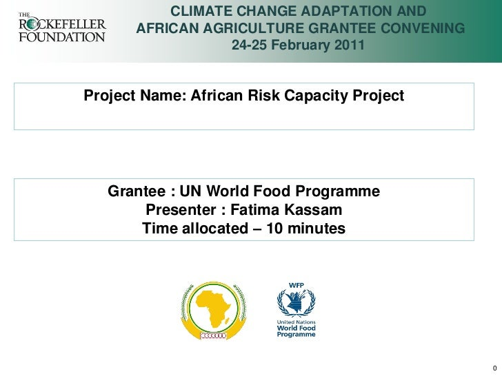 CLIMATE CHANGE ADAPTATION AND      AFRICAN AGRICULTURE GRANTEE CONVENING                 24-25 February 2011Project Name: ...