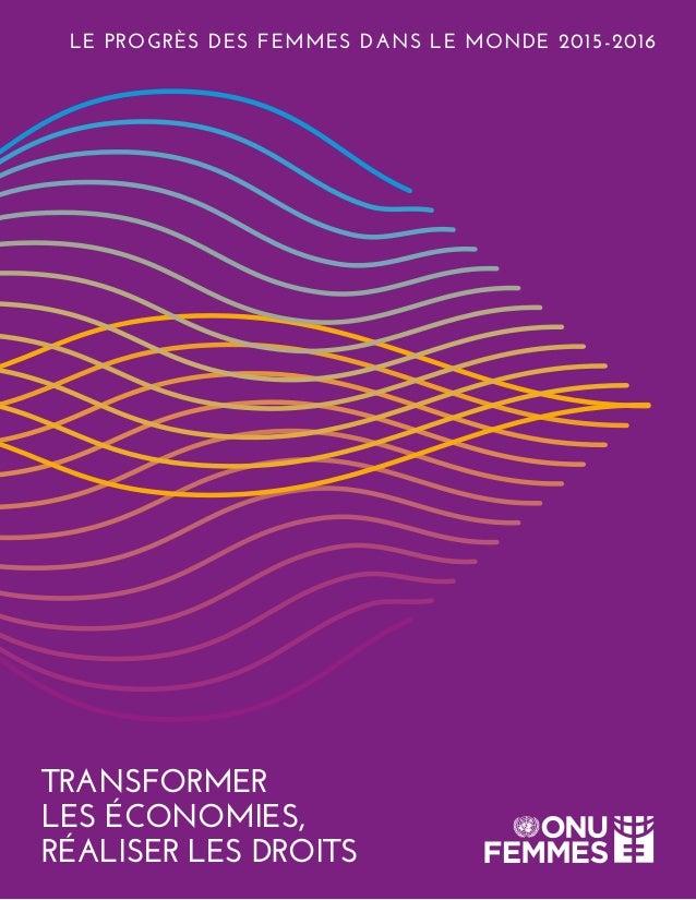 TRANSFORMER LES ÉCONOMIES, RÉALISER LES DROITS LE PROGRÈS DES FEMMES DANS LE MONDE 2015-2016