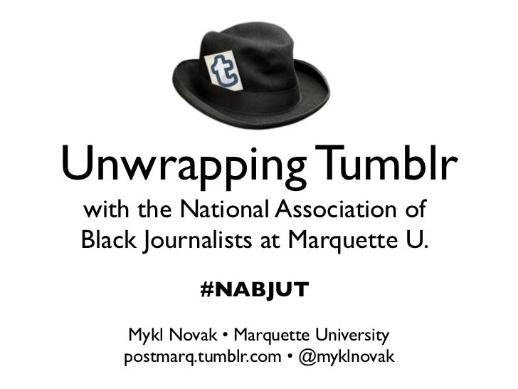Unwrapping Tumblrwith the National Association ofBlack Journalists at Marquette U.             #NABJUT    Mykl Novak • Mar...