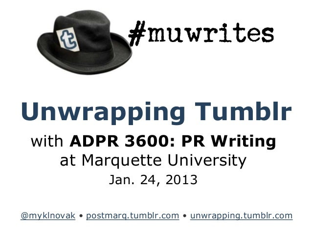 Unwrapping Tumblr  with ADPR 3600: PR Writing      at Marquette University                  Jan. 24, 2013@myklnovak • post...