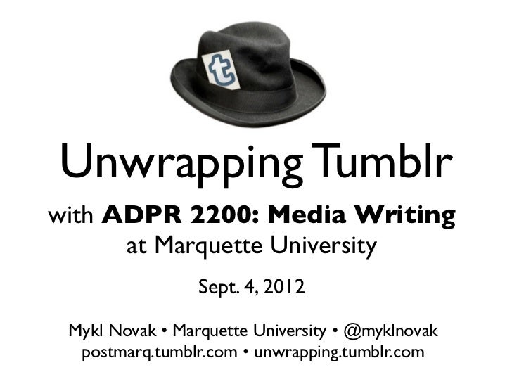 Unwrapping Tumblrwith ADPR 2200: Media Writing      at Marquette University                 Sept. 4, 2012 Mykl Novak • Mar...