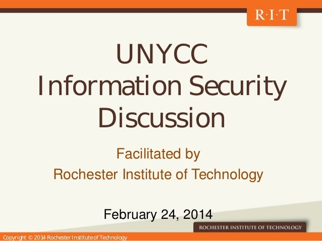 Copyright © 2014 Rochester Institute of Technology UNYCC Information Security Discussion Facilitated by Rochester Institut...