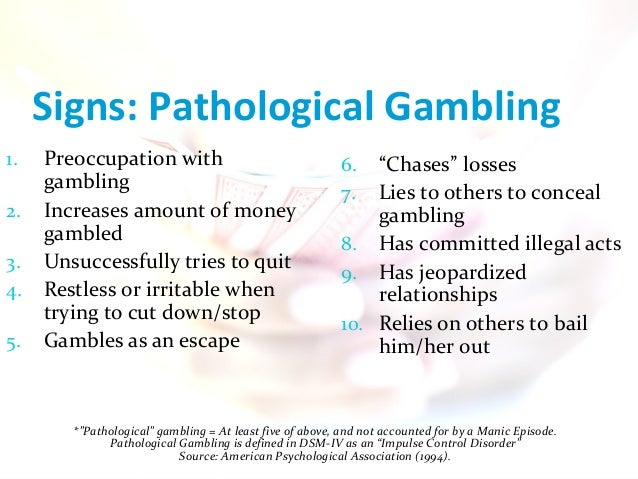 a research on the issue of the psychological condition of pathological gambling Dr black's research in a five-year study concluded that antisocial and borderline personality disorders are two of the most frequent ailments to accompany gambling addiction in fact, he found that antisocial personality disorder is also found in the relatives of pathological gamblers more frequently than any other disorder.