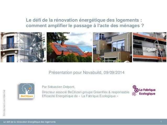 Le défi de la rénovation énergétique des logements  1  Strictement confidentiel  Le défi de la rénovation énergétique des ...
