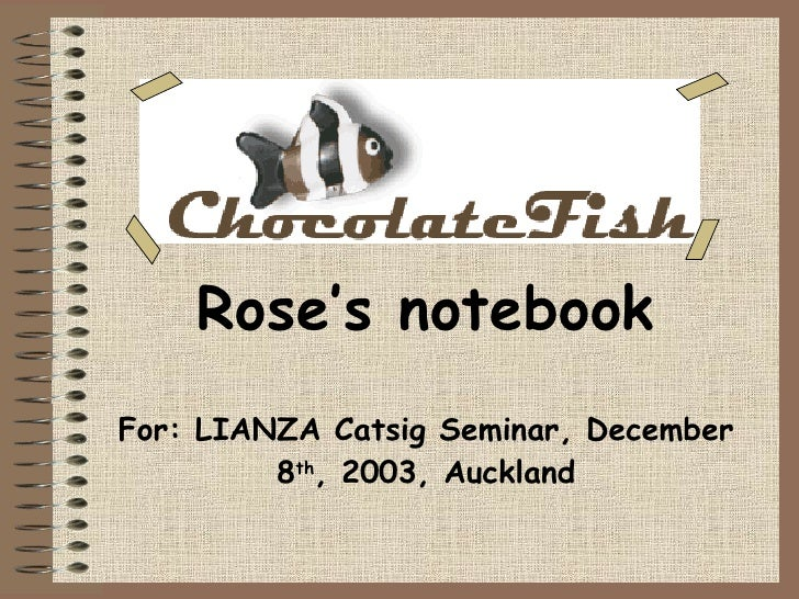 Rose's notebook For: LIANZA Catsig Seminar, December 8 th , 2003, Auckland