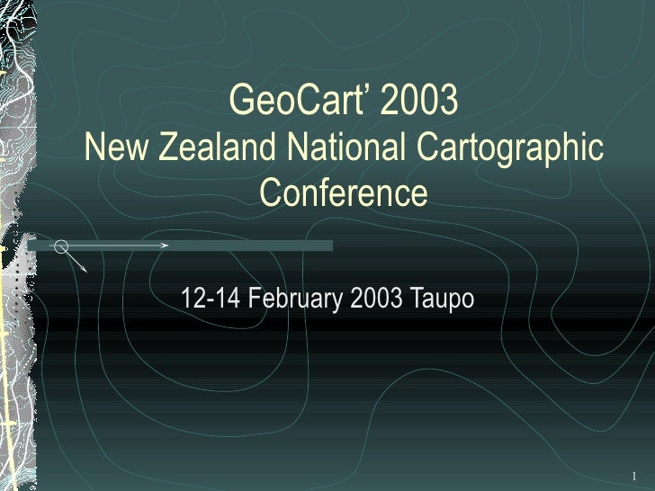 GeoCart' 2003 New Zealand National Cartographic Conference 12-14 February 2003 Taupo