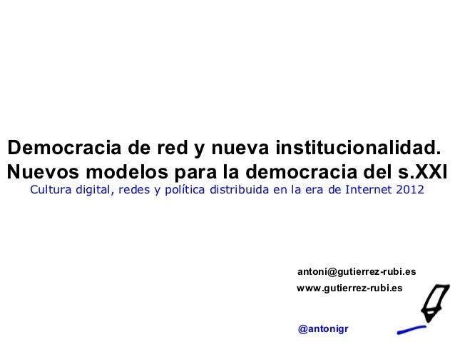 Democracia de red y nueva institucionalidad.Nuevos modelos para la democracia del s.XXI  Cultura digital, redes y política...