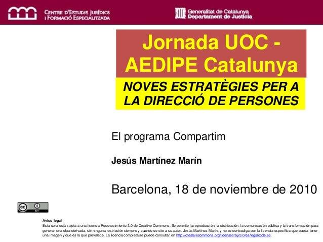 El programa Compartim Jesús Martínez Marín Barcelona, 18 de noviembre de 2010 Jornada UOC - AEDIPE Catalunya NOVES ESTRATÈ...