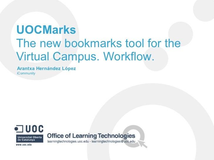 UOCMarksThe new bookmarks tool for theVirtual Campus. Workflow.Arantxa Hernández LópeziCommunity
