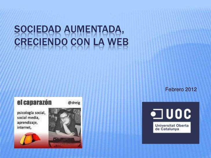 SOCIEDAD AUMENTADA,CRECIENDO CON LA WEB                       Febrero 2012