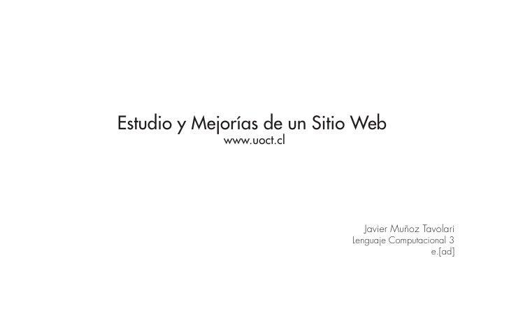 Estudio y Mejorías de un Sitio Web              www.uoct.cl                                    Javier Muñoz Tavolari      ...