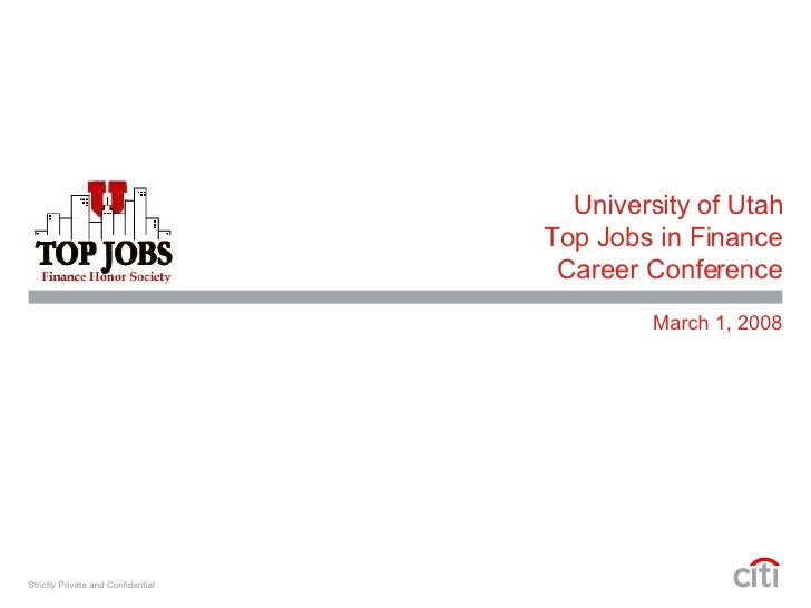 University of Utah Top Jobs in Finance Career Conference March 1, 2008 Strictly Private and Confidential