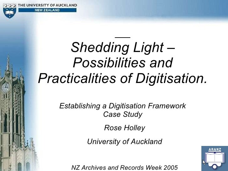 Shedding Light – Possibilities and Practicalities of Digitisation. Establishing a Digitisation Framework Case Study Rose H...