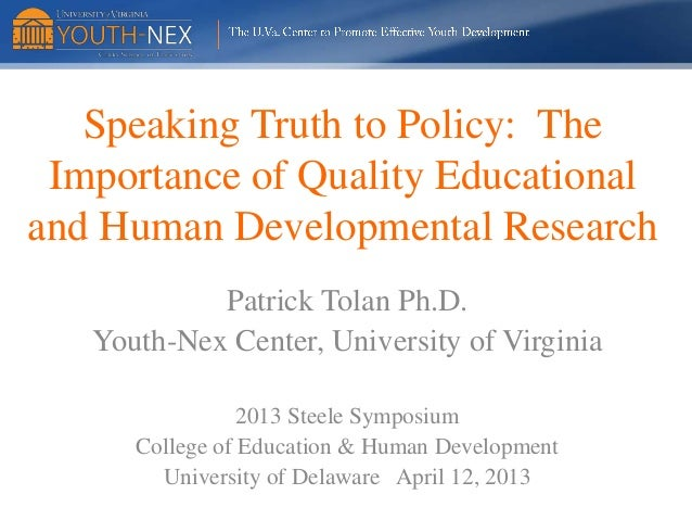 Speaking Truth to Policy: The Importance of Quality Educational and Human Developmental Research Patrick Tolan Ph.D. Youth...
