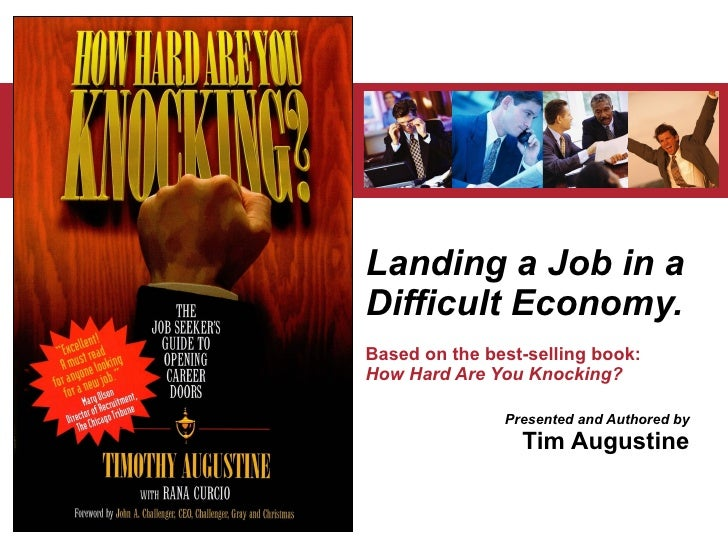 Landing a Job in a Difficult Economy. Based on the best-selling book:  How Hard Are You Knocking? Presented and Authored b...