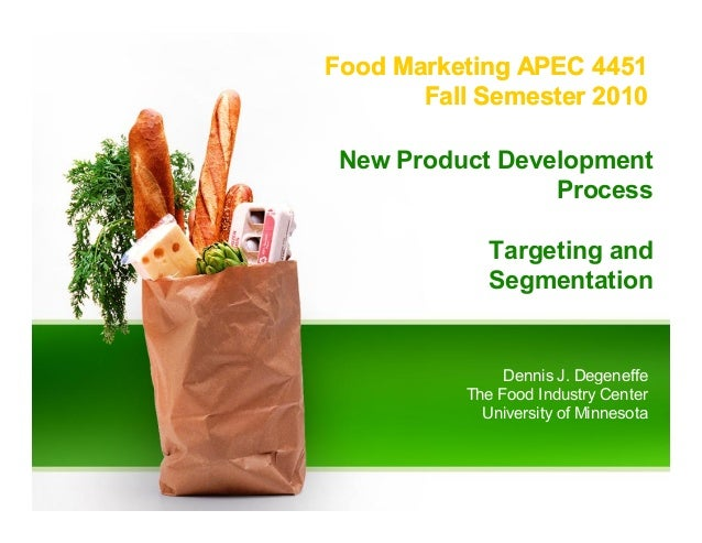 New Product Development Process Targeting and Segmentation Food Marketing APEC 4451 Fall Semester 2010 Food Marketing APEC...