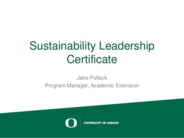Sustainability Leadership Certificate Jake Pollack Program Manager, Academic Extension