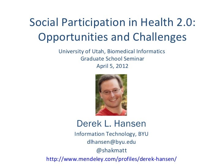 Social Participation in Health 2.0: Opportunities and Challenges       University of Utah, Biomedical Informatics         ...