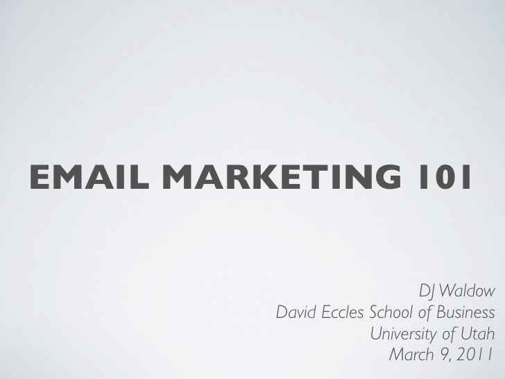 EMAIL MARKETING 101                              DJ Waldow          David Eccles School of Business                       ...