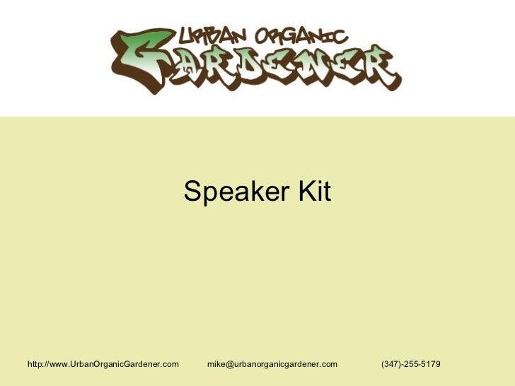 http://www.UrbanOrganicGardener.com  mike@urbanorganicgardener.com  (347)-255-5179 Speaker Kit