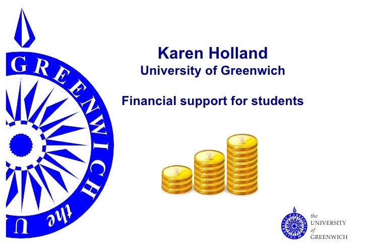 Karen Holland University of Greenwich Financial support for students