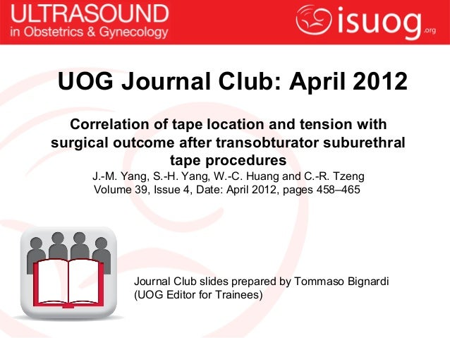 UOG Journal Club: April 2012  Correlation of tape location and tension withsurgical outcome after transobturator suburethr...