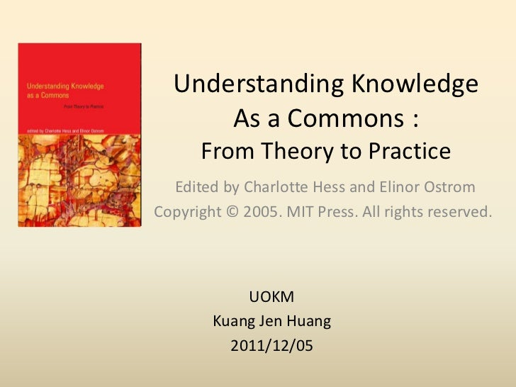 Understanding Knowledge      As a Commons :      From Theory to Practice  Edited by Charlotte Hess and Elinor OstromCopyri...