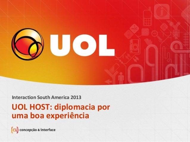 UOL HOST: diplomacia por uma boa experiência Interaction South America 2013