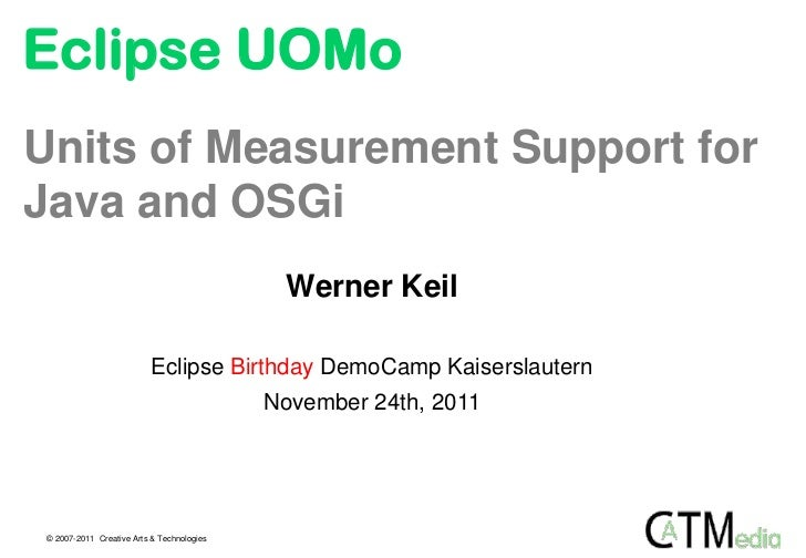 Eclipse UOMoUnits of Measurement Support forJava and OSGi                                             Werner Keil         ...