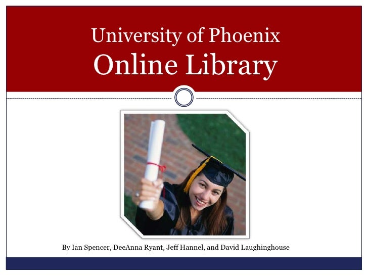 University of Phoenix Online Library<br />By Ian Spencer, DeeAnna Ryant, Jeff Hannel, and David Laughinghouse<br />