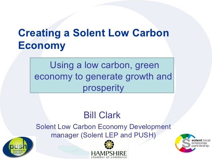 Creating a Solent Low CarbonEconomy      Using a low carbon, green   economy to generate growth and             prosperity...