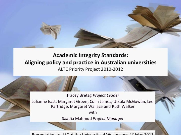 Academic Integrity Standards: Aligning policy and practice in Australian universities ALTC Priority Project 2010-2012 Trac...