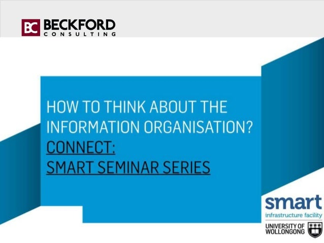 The Information Organisation: An Infrastructure Perspective Dr. John Beckford The SMART Institute University of Wollongong...