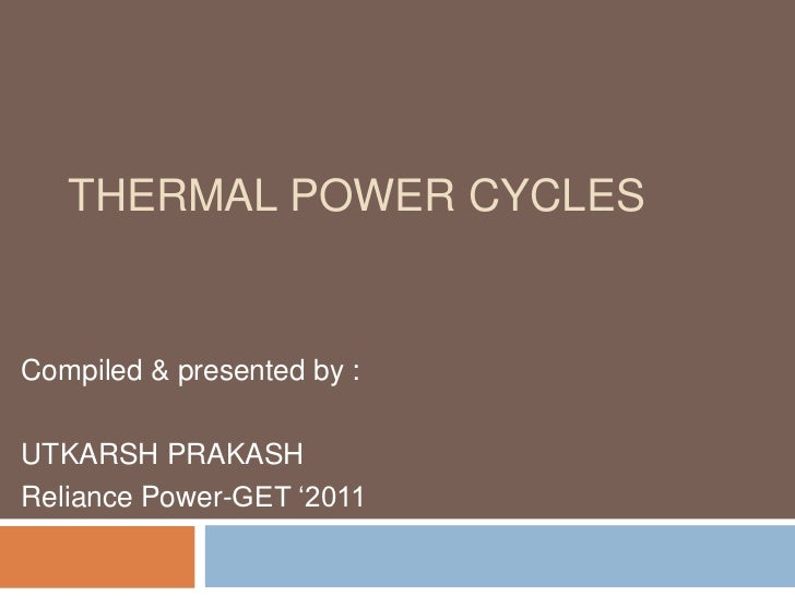 "THERMAL POWER CYCLESCompiled & presented by :UTKARSH PRAKASHReliance Power-GET ""2011"