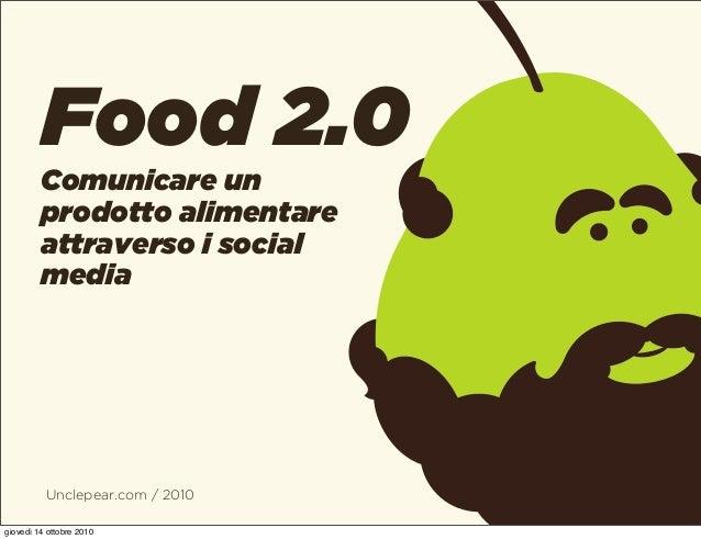 Unclepear.com / 2010 Food 2.0 Comunicare un prodotto alimentare attraverso i social media giovedì 14 ottobre 2010