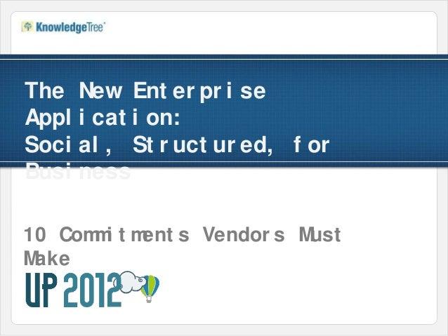 The    New Ent er pr i seAppl   i cat i on:Soci   al , St r uct ur ed, f orBusi   ness10 Com i t m      m     ent s Vendor...
