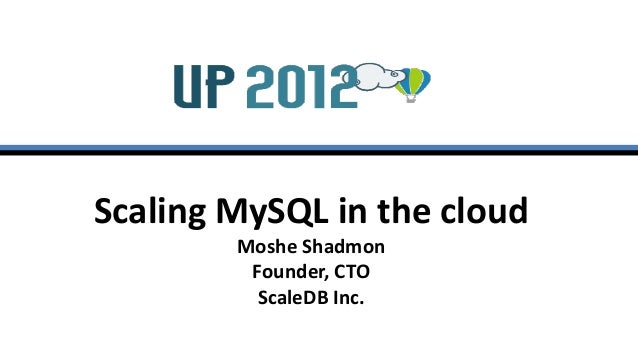 Up2012  scaling my sql in the cloud by moshe shadmon, founder, cto scaledb