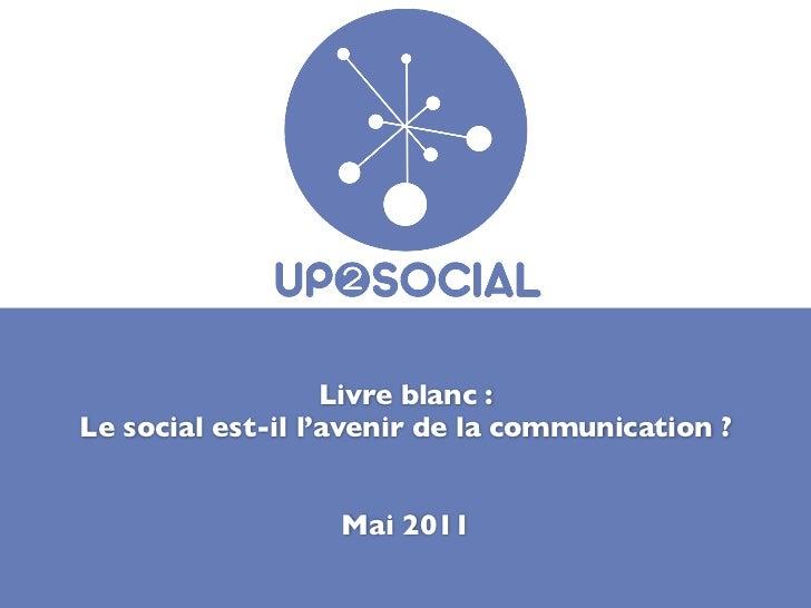 Livre blanc :Le social est-il l'avenir de la communication ?                  Mai 2011