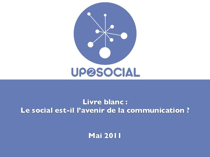 Up 2 social - Le social est il l avenir de la communication